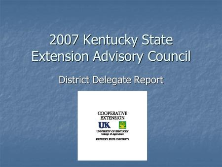 2007 Kentucky State Extension Advisory Council District Delegate Report.