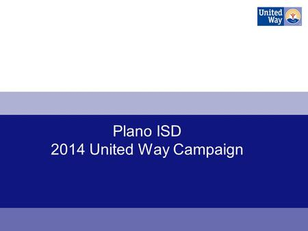 Plano ISD 2014 United Way Campaign. Changing Lives in North Texas Forever.