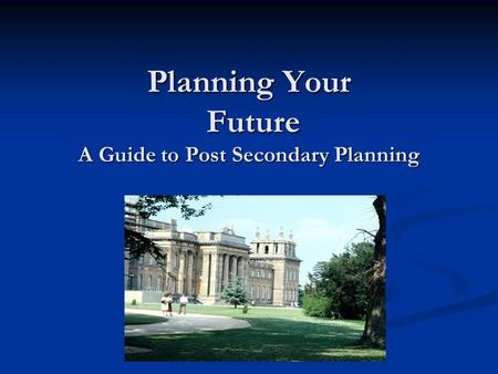Planning Your Future A Guide to Post Secondary Planning.