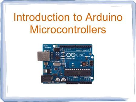 Introduction to Arduino Microcontrollers. What is a Microcontroller ? What is a Microprocessor ? A Microcontroller (8 bit) does one task very fast and.