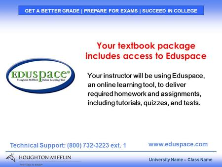 Page 1 University Name – Class Name GET A BETTER GRADE | PREPARE FOR EXAMS | SUCCEED IN COLLEGE Technical Support: (800) 732-3223 ext. 1 www.eduspace.com.