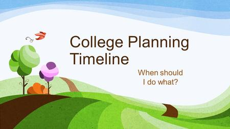 College Planning Timeline When should I do what?.