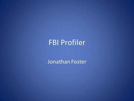 FBI Profiler Jonathan Foster What does an FBI profiler do? Study serial killers and work the cases. The job is dangerous and very time consuming. Free-for-service.