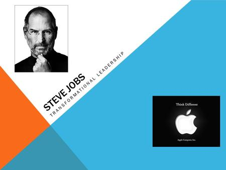 STEVE JOBS TRANSFORMATIONAL LEADERSHIP. IDEALIZED INFLUENCE Atypical track records No college diplomas, Practices what he preaches Treats his team members.