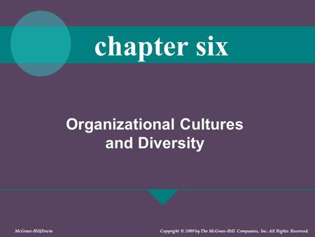 Organizational Cultures and Diversity chapter six McGraw-Hill/Irwin Copyright © 2009 by The McGraw-Hill Companies, Inc. All Rights Reserved.