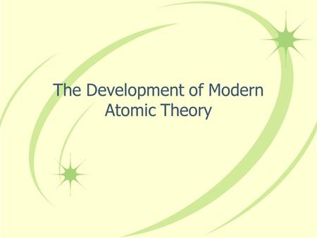 The Development of Modern Atomic Theory. In the beginning… Democritus- In the 4th century BC, he proposed that the universe was made of tiny indivisible.