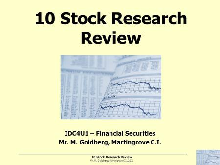 10 Stock Research Review Mr. M. Goldberg, Martingrove C.I., 2011 10 Stock Research Review IDC4U1 – Financial Securities Mr. M. Goldberg, Martingrove C.I.