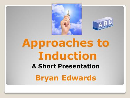 Approaches to Induction A Short Presentation Bryan Edwards.