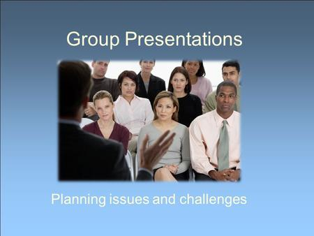 Group Presentations Planning issues and challenges.