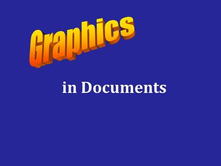In Documents. Using Graphics to Think Preparing the graphics first helps you accomplish two tasks: –get started –provide a visual framework for your written.