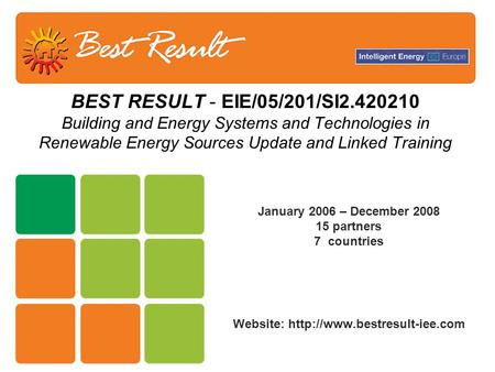 BEST RESULT - EIE/05/201/SI2.420210 Building and Energy Systems and Technologies in Renewable Energy Sources Update and Linked Training January 2006 –