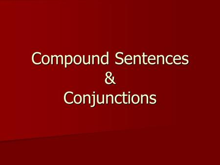 Compound Sentences & Conjunctions. A complete sentence has… a subject a subject a verb a verb a complete thought a complete thought The dogs chased the.