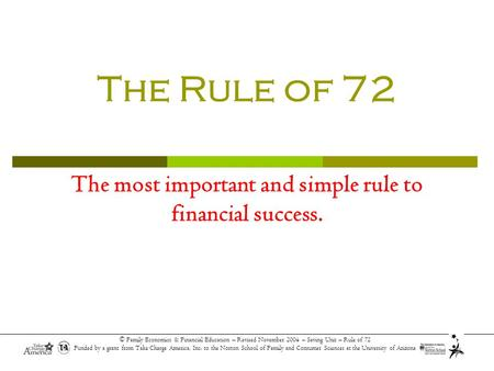 Simply put 72 Is a Magical Number. The Rule of 72 The most important and simple rule to financial success.