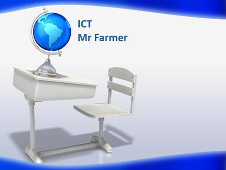 ICT Mr Farmer. Ground Rules Listening This is an important skill. You need to listen to me and to each other. Help I am here to TEACH you. Not to do it.