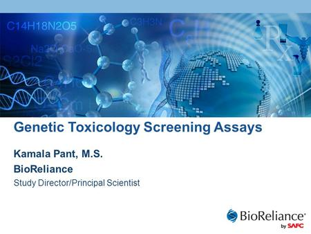 Genetic Toxicology Screening Assays Kamala Pant, M.S. BioReliance Study Director/Principal Scientist.