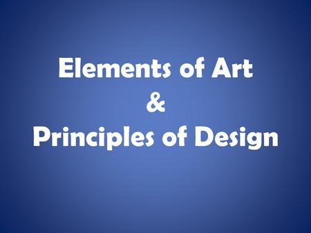 Elements of Art & Principles of Design. Elements of Art Form Line Shape Color Texture Space Value.