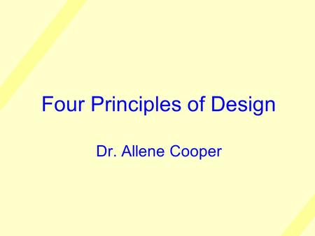Four Principles of Design Dr. Allene Cooper. I gratefully acknowledge the ideas and words of Robin Williams which I've used liberally in this presentation.
