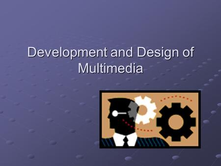 Development and Design of Multimedia. Planning Your Title 1)Develop the concept or idea – a multimedia project starts with an idea that supports a vision.