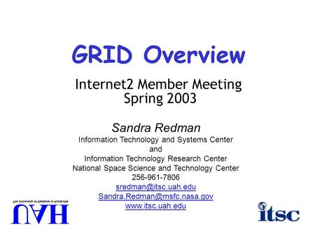 GRID Overview Internet2 Member Meeting Spring 2003 Sandra Redman Information Technology and Systems Center and Information Technology Research Center National.