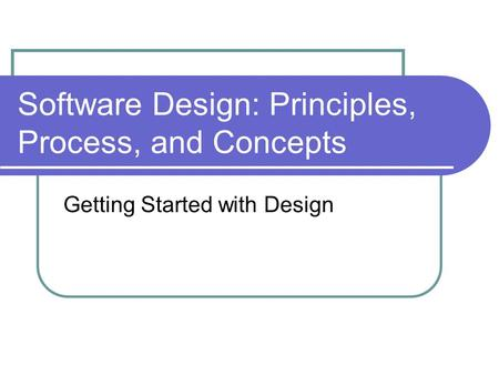 Software Design: Principles, Process, and Concepts Getting Started with Design.