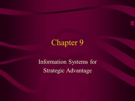 Chapter 9 Information Systems for Strategic Advantage.