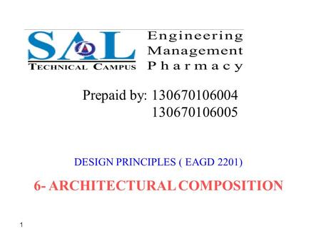 1 DESIGN PRINCIPLES ( EAGD 2201) 6- ARCHITECTURAL COMPOSITION Prepaid by: 130670106004 130670106005.
