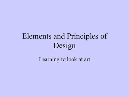 Elements and Principles of Design Learning to look at art.