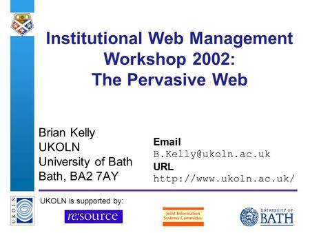 A centre of expertise in digital information managementwww.ukoln.ac.uk Institutional Web Management Workshop 2002: The Pervasive Web Brian Kelly UKOLN.