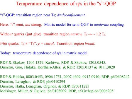 "Temperature dependence of η/s in the ""s""-QGP ""s""-QGP: transition region near T d ; d=deconfinement. Here: ""s"" semi, not strong. Matrix model for semi-QGP."