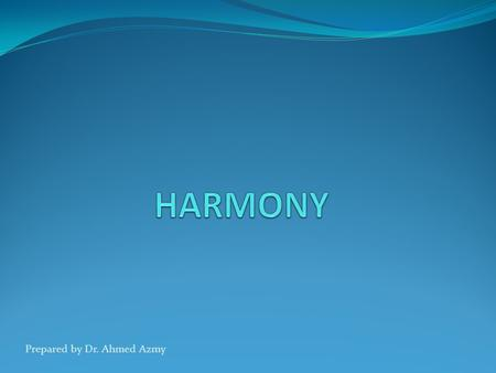 Prepared by Dr. Ahmed Azmy. Harmony definition This principle refers to the visual quality of wholeness or oneness that is achieved through effective.