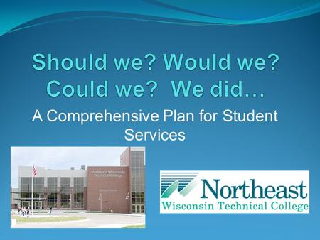A Comprehensive Plan for Student Services. Northeast Wisconsin Technical College Two-year technical college in Green Bay, WI Established as a vocational.