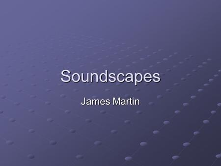 Soundscapes James Martin. Overview Problem Statement Proposed Solution Solution Created (Modules, Model, Pics) Testing Looking Back See It in Action Q&A.