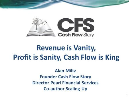 Revenue is Vanity, Profit is Sanity, Cash Flow is King