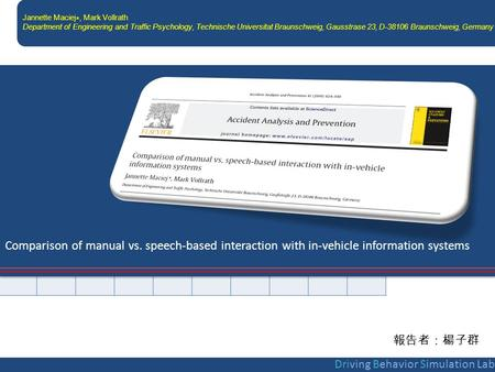 Comparison of manual vs. speech-based interaction with in-vehicle information systems Driving Behavior Simulation Lab Jannette Maciej ∗, Mark Vollrath.