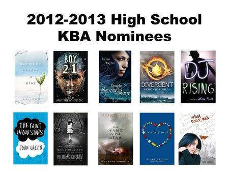 2012-2013 High School KBA Nominees. Between Shades of Gray By Ruta Sepetys In 1941, fifteen-year-old Lina, her mother, and brother are pulled from their.