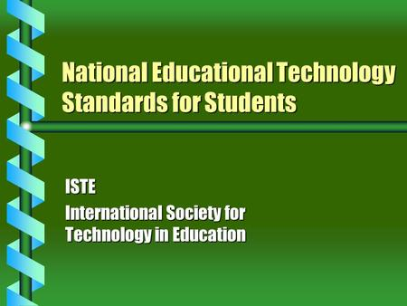 National Educational Technology Standards for Students ISTE International Society for Technology in Education.