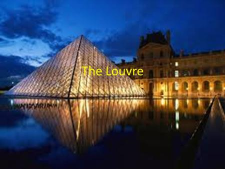 The Louvre. History The Musée du Louvre was first opened on the 10 th of August 1793. It was closed between 1796 to 1801 because of structural problems.
