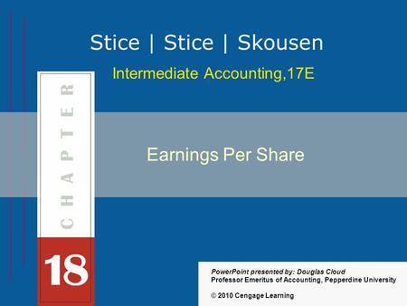 18-1 Intermediate Accounting,17E Stice | Stice | Skousen © 2010 Cengage Learning PowerPoint presented by: Douglas Cloud Professor Emeritus of Accounting,