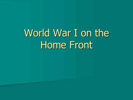 World War I on the Home Front. Mobilization Start of the war, America ranked 17 th in the world in terms of Army size Start of the war, America ranked.
