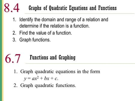 Functions and Graphing 8.4 1.Identify the domain and range of a relation and determine if the relation is a function. 2.Find the value of a function. 3.Graph.