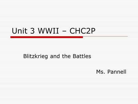 Unit 3 WWII – CHC2P Blitzkrieg and the Battles Ms. Pannell.