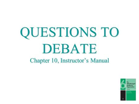 QUESTIONS TO DEBATE Chapter 10, Instructor's Manual.