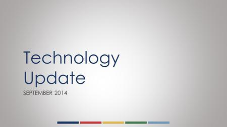 Technology Update SEPTEMBER 2014. Laptops  We have successfully deployed 720 new Dell E3330 and E3340 laptops in mobile carts of 30 units allocated as.