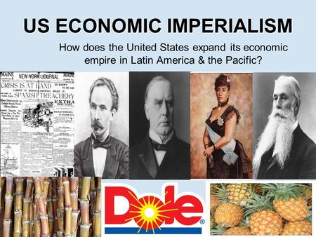 US ECONOMIC IMPERIALISM How does the United States expand its economic empire in Latin America & the Pacific?