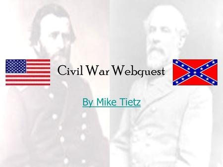 Civil War Webquest By Mike Tietz. Introduction ...but one of them would make war rather than let the nation survive, and the other would accept war rather.