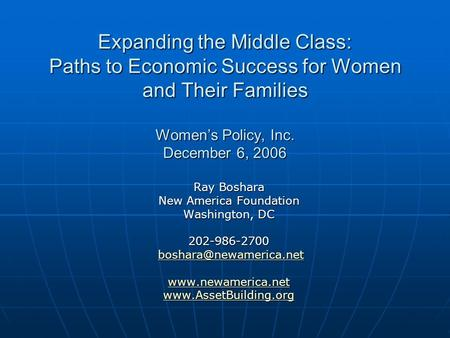 Expanding the Middle Class: Paths to Economic Success for Women and Their Families Women's Policy, Inc. December 6, 2006 Ray Boshara New America Foundation.