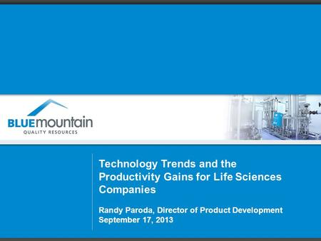 Technology Trends and the Productivity Gains for Life Sciences Companies Randy Paroda, Director of Product Development September 17, 2013.