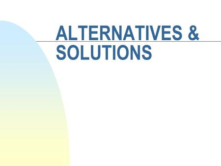 ALTERNATIVES & SOLUTIONS. Topics Today n Readings: Finish them ALL! n Next week: Question for BB! n Discussion: Linking Relief and Development (again).