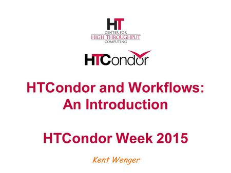 HTCondor and Workflows: An Introduction HTCondor Week 2015 Kent Wenger.