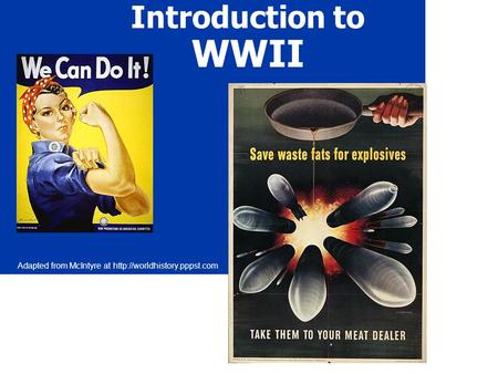 Introduction to WWII Adapted from McIntyre at
